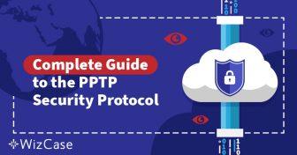 Объяснения принципов работы протоколов VPN-безопасности: понимание PPTP Wizcase