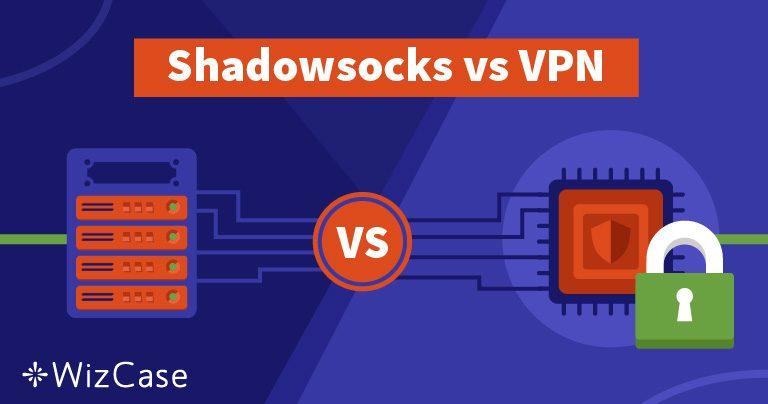 Shadowsocks или VPN — Что лучше будет для вас и почему