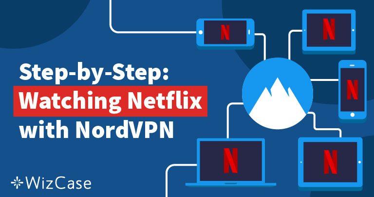 Разблокировка Netflix с помощью NordVPN — это быстро, просто и недорого Wizcase