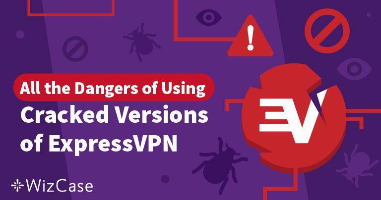 ExpressVPN Crack: опасность использования пиратского VPN Wizcase