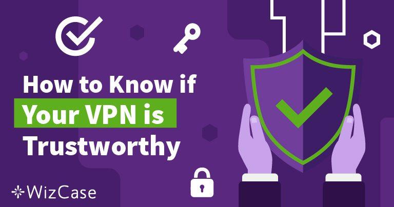 Как узнать, можете ли вы доверять своей VPN Wizcase