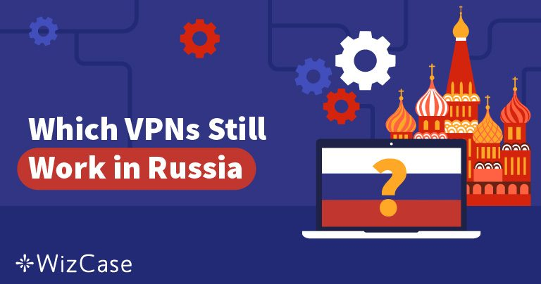 Лучшие VPN для России — Какие из них еще Работают? Обновление Информации после Грандиозного VPN-бана Wizcase