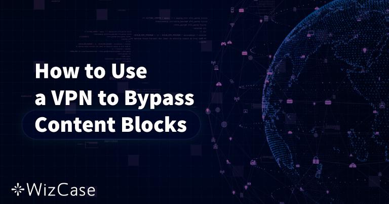 Как обходить блокировки контента с помощью VPN (обновлено в 2020 г.)