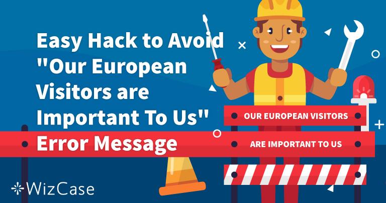 Как исправить ошибку «Наши европейские посетители важны для нас»